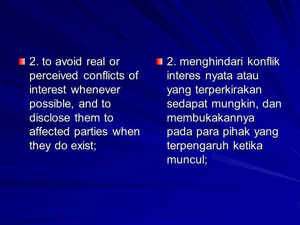 2. to avoid real or perceived conflicts of interest whenever possible, and to disclose them to affected parties when they do exist; 2. menghindari kon