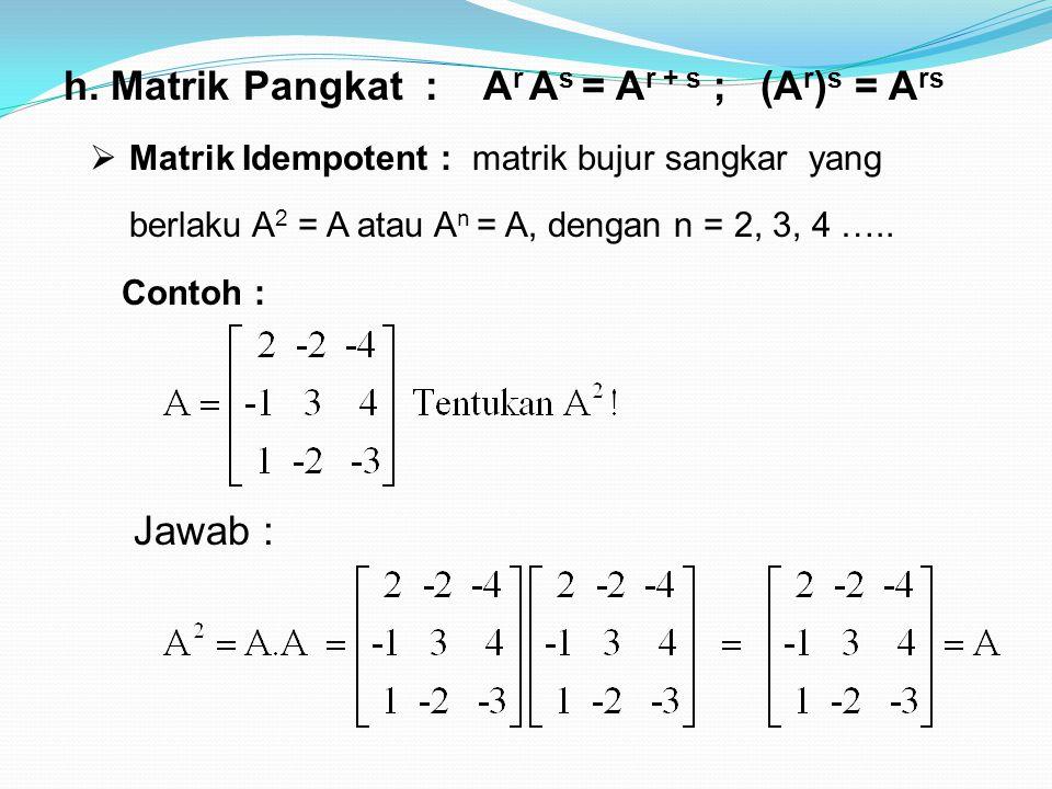 h. Matrik Pangkat : A r A s = A r + s ; (A r ) s = A rs  Matrik Idempotent : matrik bujur sangkar yang berlaku A 2 = A atau A n = A, dengan n = 2, 3,