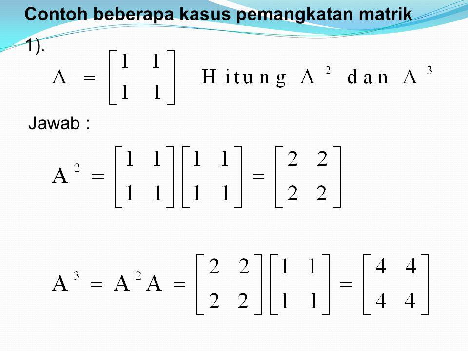 Jawab : Contoh beberapa kasus pemangkatan matrik 1).