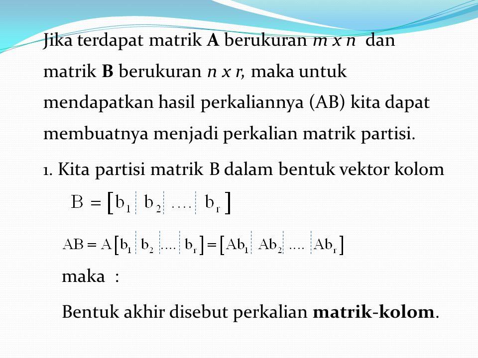 Jika terdapat matrik A berukuran m x n dan matrik B berukuran n x r, maka untuk mendapatkan hasil perkaliannya (AB) kita dapat membuatnya menjadi perk