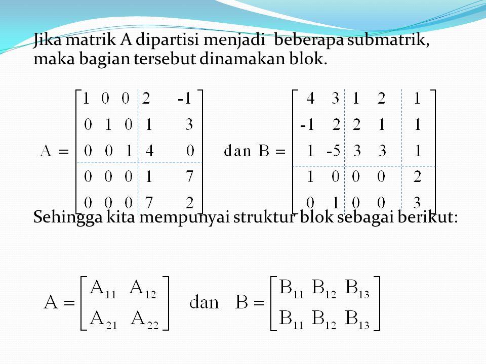 Jika matrik A dipartisi menjadi beberapa submatrik, maka bagian tersebut dinamakan blok. Sehingga kita mempunyai struktur blok sebagai berikut: