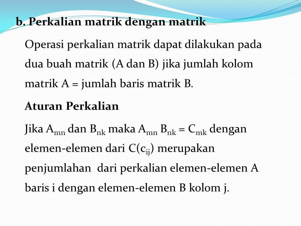 b. Perkalian matrik dengan matrik Operasi perkalian matrik dapat dilakukan pada dua buah matrik (A dan B) jika jumlah kolom matrik A = jumlah baris ma