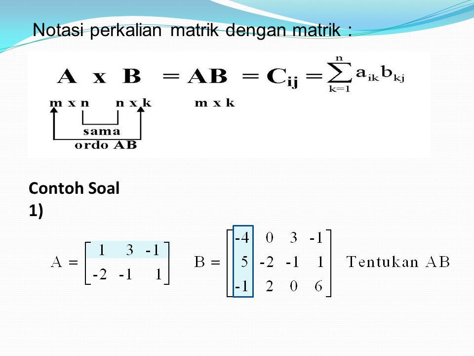 Contoh Soal 1) Notasi perkalian matrik dengan matrik :