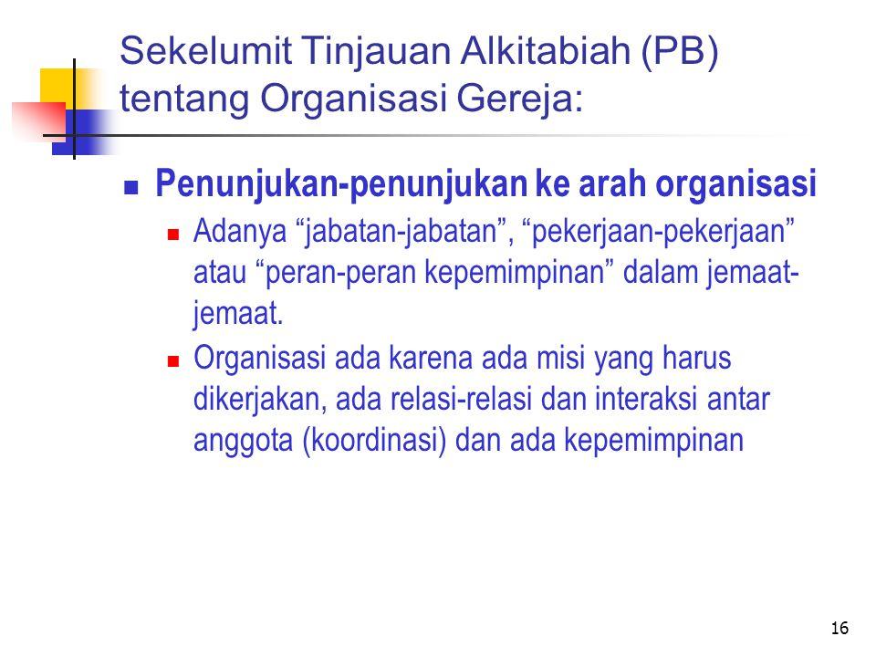 16 Penunjukan-penunjukan ke arah organisasi Adanya jabatan-jabatan , pekerjaan-pekerjaan atau peran-peran kepemimpinan dalam jemaat- jemaat.
