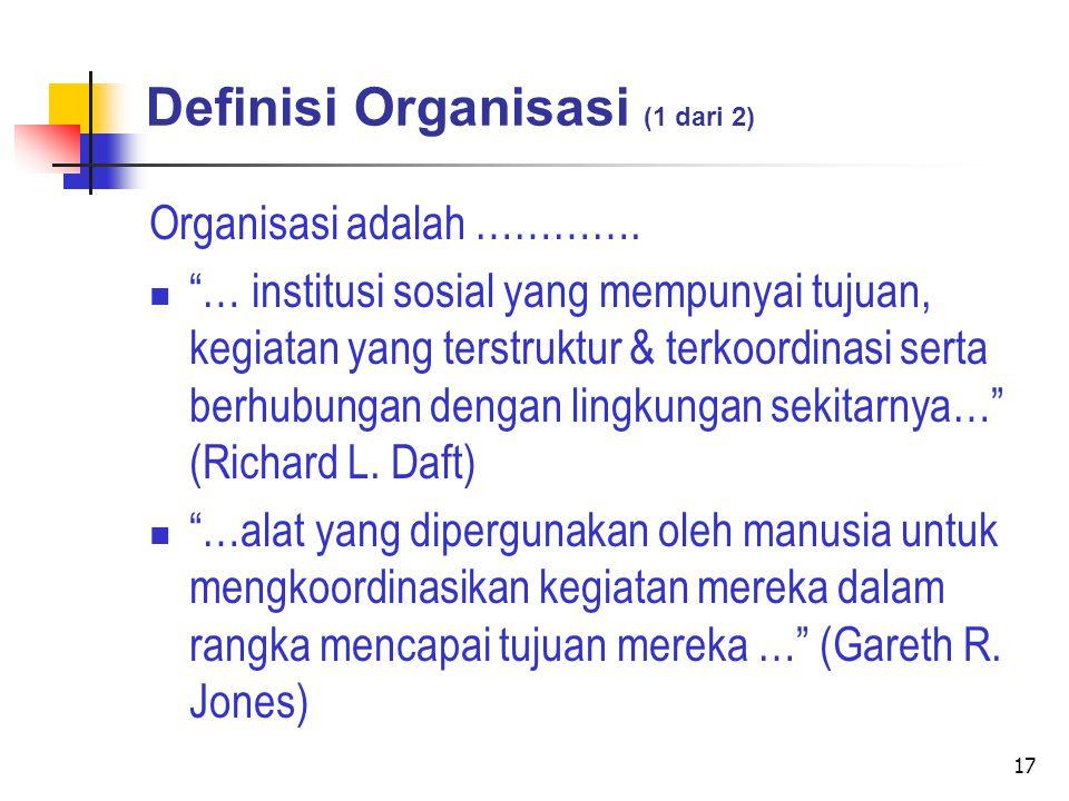 17 Definisi Organisasi (1 dari 2) Organisasi adalah ………….