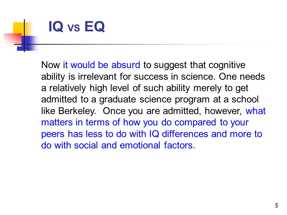 5 Now it would be absurd to suggest that cognitive ability is irrelevant for success in science.