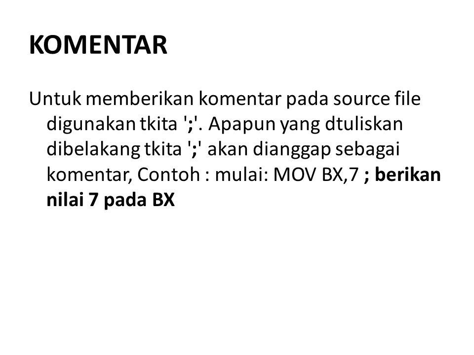 KOMENTAR Untuk memberikan komentar pada source file digunakan tkita ';'. Apapun yang dtuliskan dibelakang tkita ';' akan dianggap sebagai komentar, Co