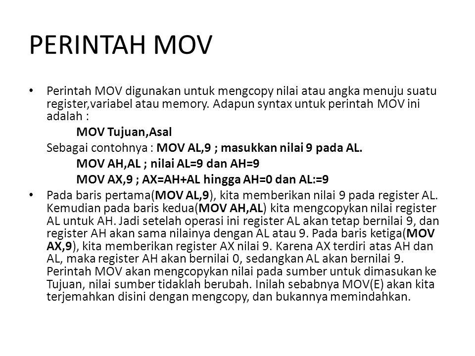 PERINTAH MOV Perintah MOV digunakan untuk mengcopy nilai atau angka menuju suatu register,variabel atau memory. Adapun syntax untuk perintah MOV ini a