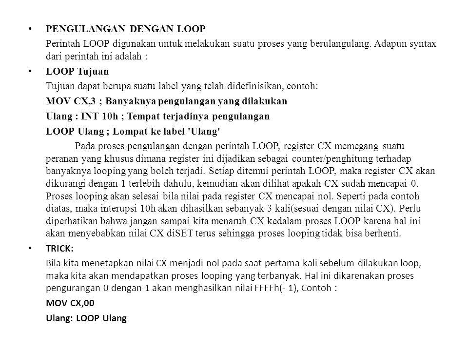PENGULANGAN DENGAN LOOP Perintah LOOP digunakan untuk melakukan suatu proses yang berulangulang. Adapun syntax dari perintah ini adalah : LOOP Tujuan