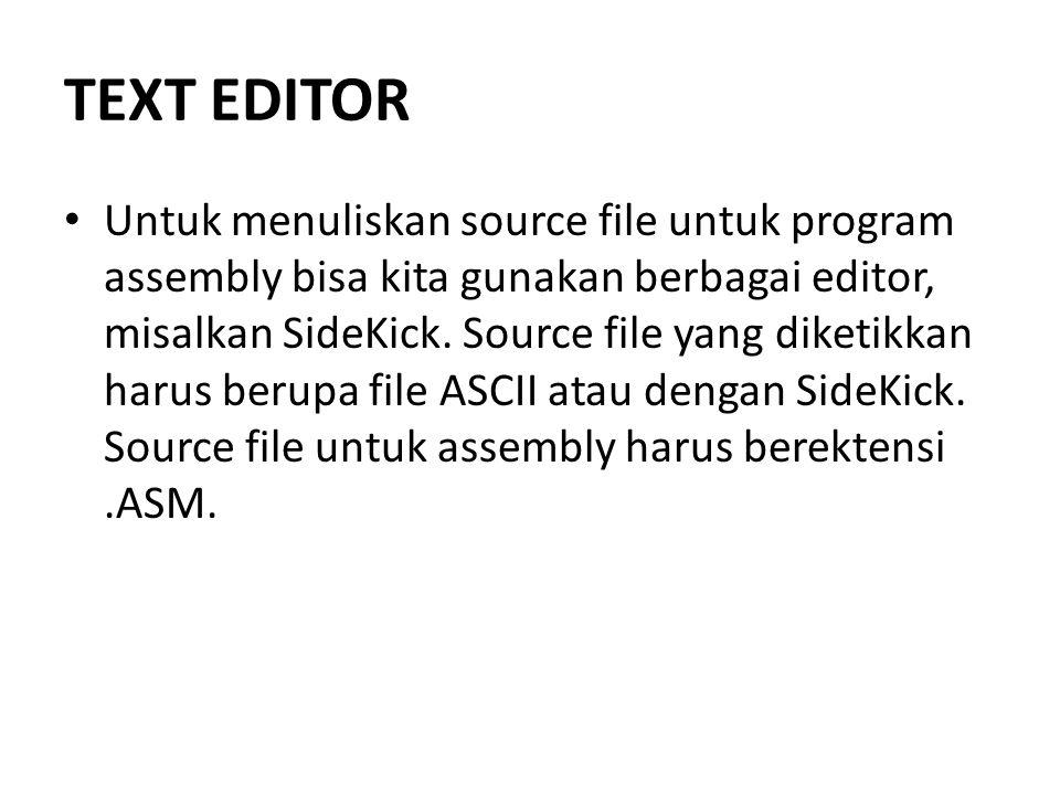TEXT EDITOR Untuk menuliskan source file untuk program assembly bisa kita gunakan berbagai editor, misalkan SideKick. Source file yang diketikkan haru
