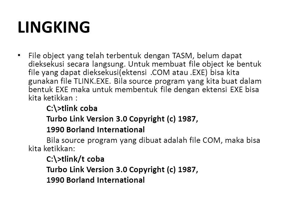 LINGKING File object yang telah terbentuk dengan TASM, belum dapat dieksekusi secara langsung. Untuk membuat file object ke bentuk file yang dapat die