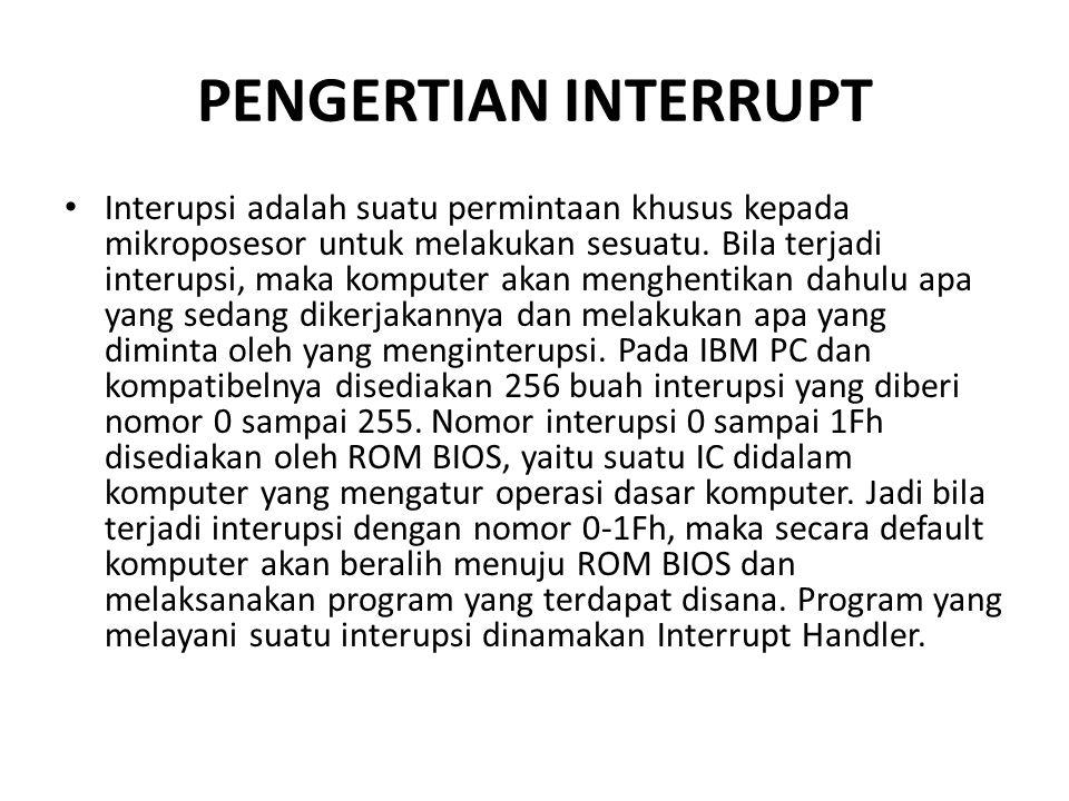 PENGERTIAN INTERRUPT Interupsi adalah suatu permintaan khusus kepada mikroposesor untuk melakukan sesuatu.