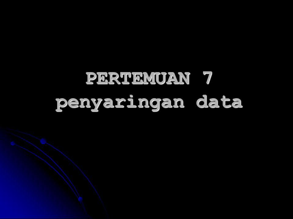 PERTEMUAN 7 penyaringan data