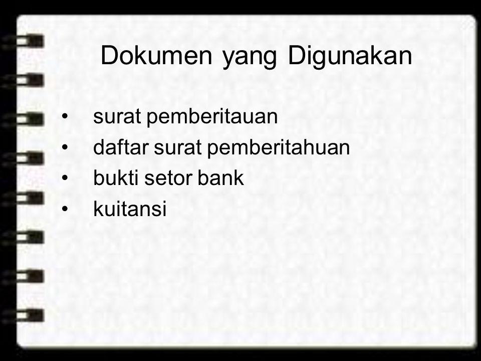 Dokumen yang Digunakan surat pemberitauan daftar surat pemberitahuan bukti setor bank kuitansi