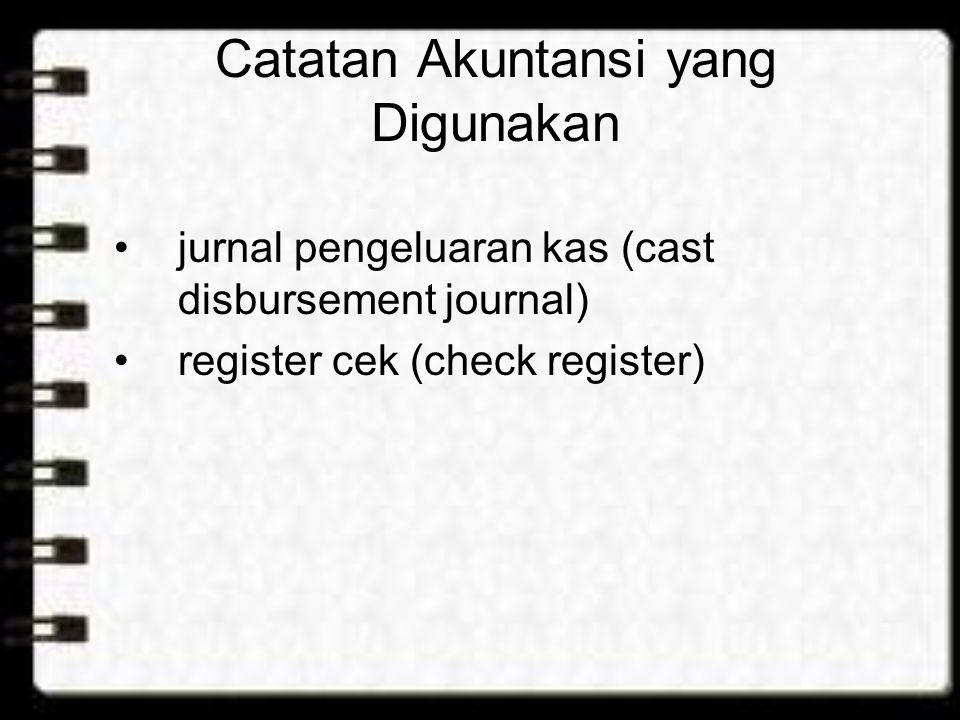 Catatan Akuntansi yang Digunakan jurnal pengeluaran kas (cast disbursement journal) register cek (check register)