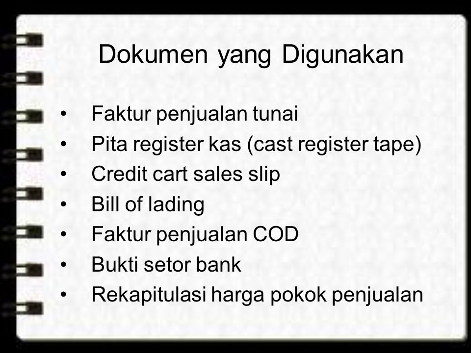 Dokumen yang Digunakan Faktur penjualan tunai Pita register kas (cast register tape) Credit cart sales slip Bill of lading Faktur penjualan COD Bukti