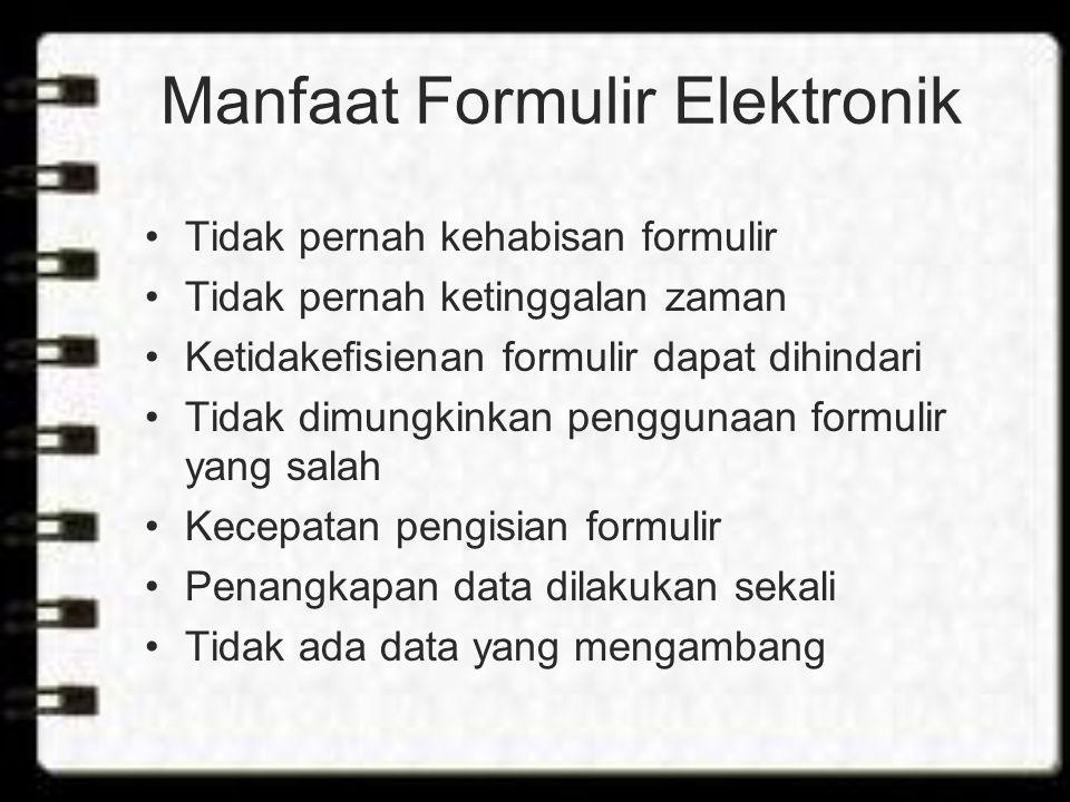 Manfaat Formulir Elektronik Tidak pernah kehabisan formulir Tidak pernah ketinggalan zaman Ketidakefisienan formulir dapat dihindari Tidak dimungkinkan penggunaan formulir yang salah Kecepatan pengisian formulir Penangkapan data dilakukan sekali Tidak ada data yang mengambang