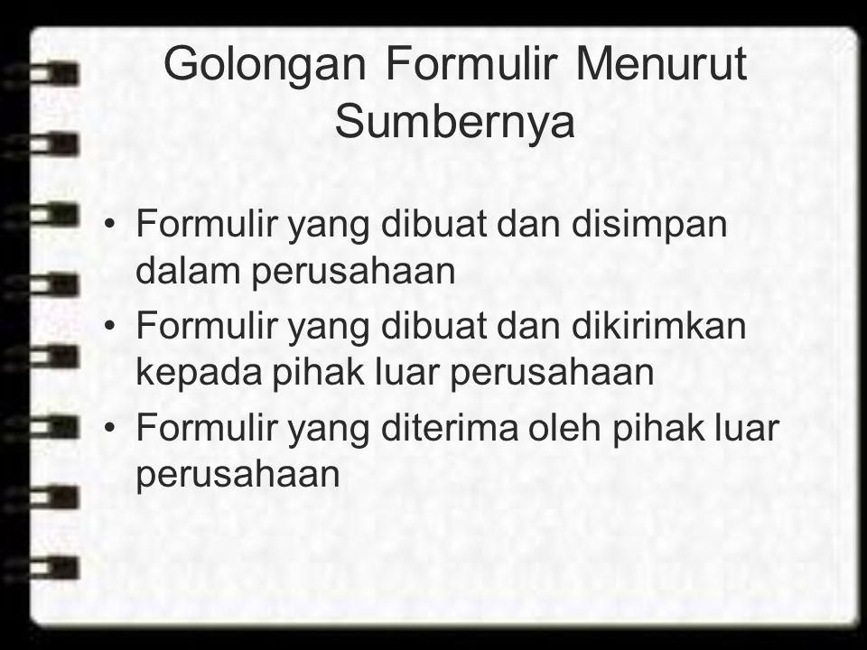 Golongan Formulir Menurut Sumbernya Formulir yang dibuat dan disimpan dalam perusahaan Formulir yang dibuat dan dikirimkan kepada pihak luar perusahaan Formulir yang diterima oleh pihak luar perusahaan