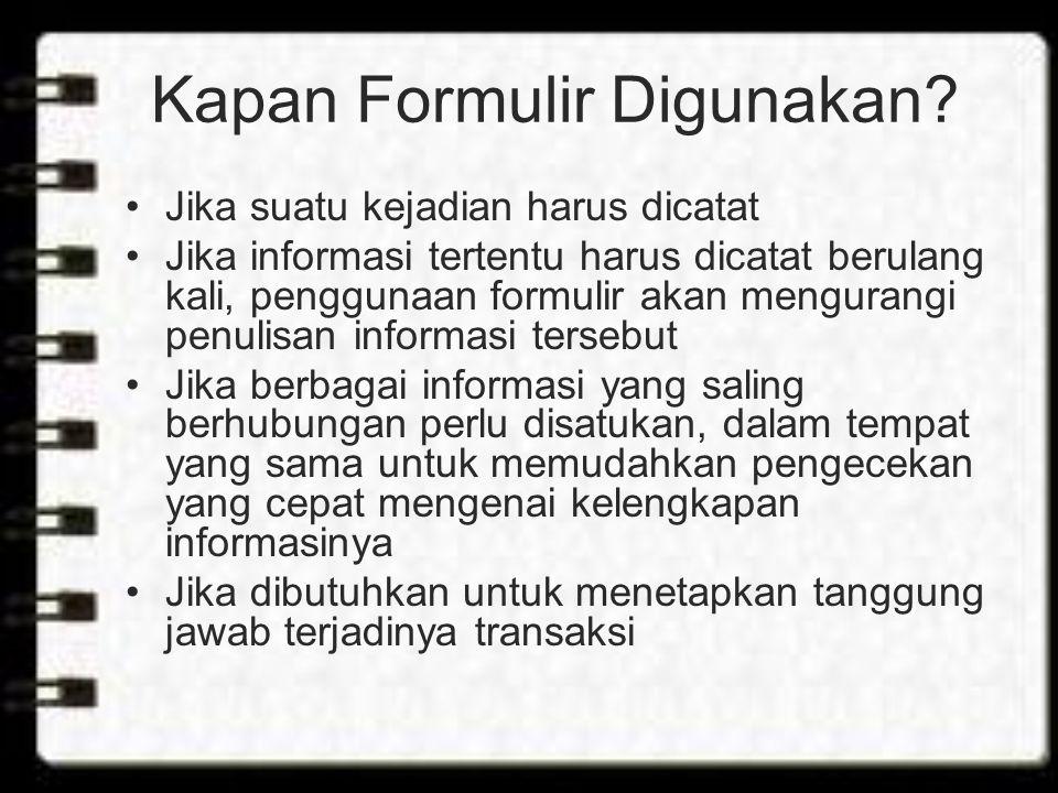 Kapan Formulir Digunakan? Jika suatu kejadian harus dicatat Jika informasi tertentu harus dicatat berulang kali, penggunaan formulir akan mengurangi p
