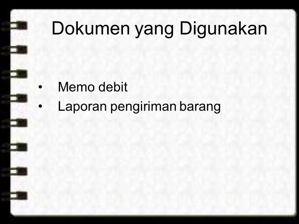 Dokumen yang Digunakan Memo debit Laporan pengiriman barang