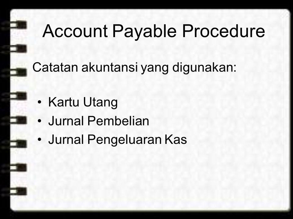 Account Payable Procedure Kartu Utang Jurnal Pembelian Jurnal Pengeluaran Kas Catatan akuntansi yang digunakan: