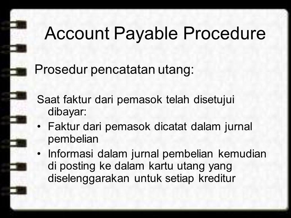 Account Payable Procedure Saat faktur dari pemasok telah disetujui dibayar: Faktur dari pemasok dicatat dalam jurnal pembelian Informasi dalam jurnal