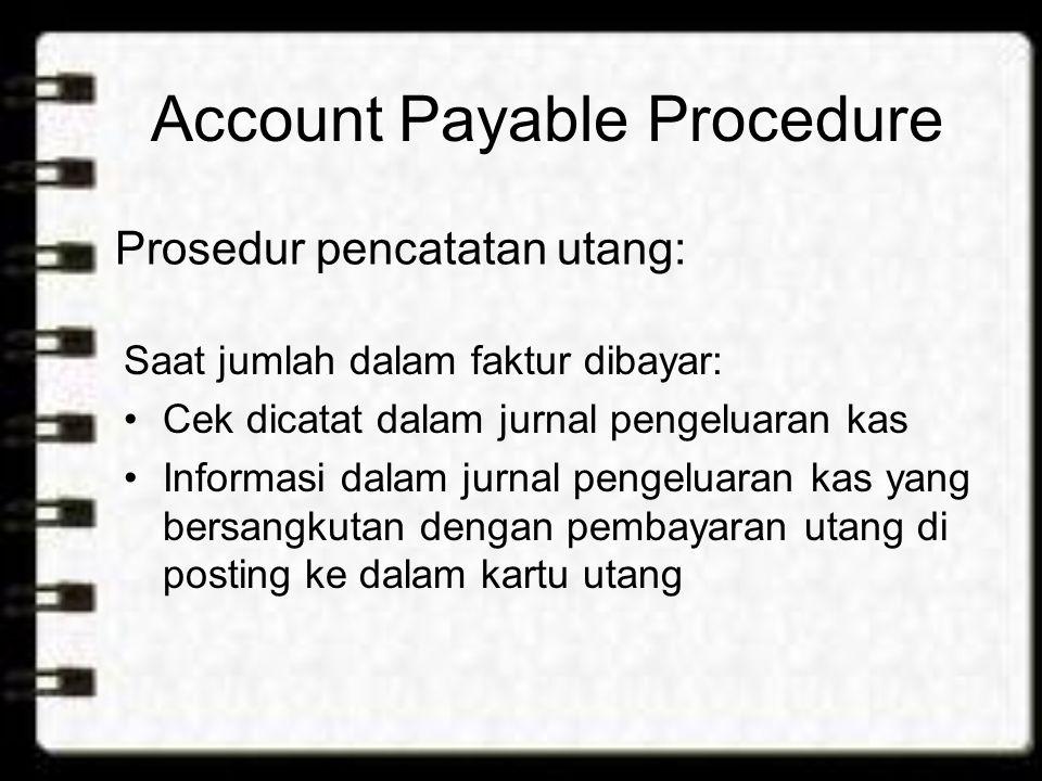 Account Payable Procedure Saat jumlah dalam faktur dibayar: Cek dicatat dalam jurnal pengeluaran kas Informasi dalam jurnal pengeluaran kas yang bersa