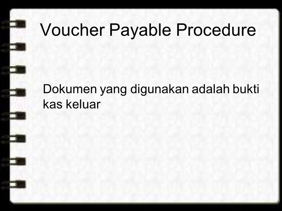 Voucher Payable Procedure Dokumen yang digunakan adalah bukti kas keluar