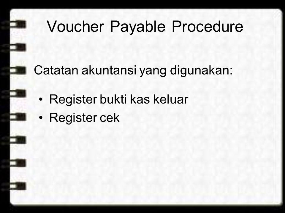 Voucher Payable Procedure Register bukti kas keluar Register cek Catatan akuntansi yang digunakan: