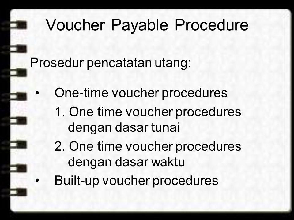 Voucher Payable Procedure One-time voucher procedures 1. One time voucher procedures dengan dasar tunai 2. One time voucher procedures dengan dasar wa