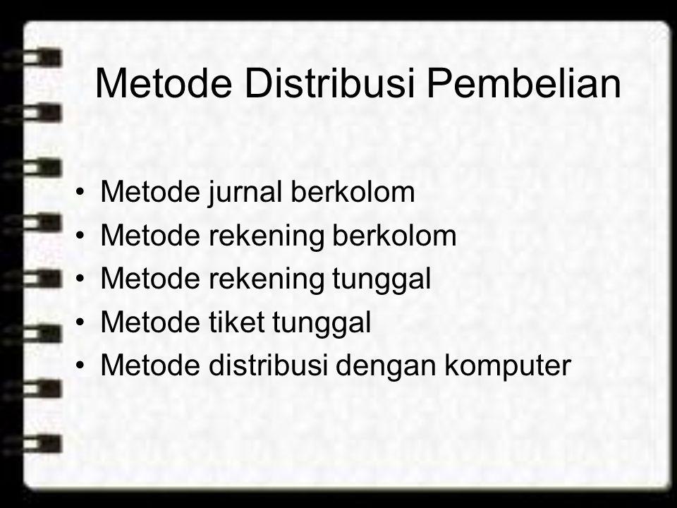 Metode Distribusi Pembelian Metode jurnal berkolom Metode rekening berkolom Metode rekening tunggal Metode tiket tunggal Metode distribusi dengan komputer