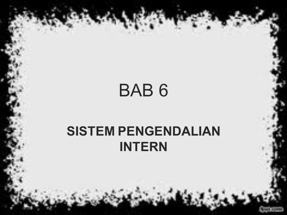 BAB 6 SISTEM PENGENDALIAN INTERN