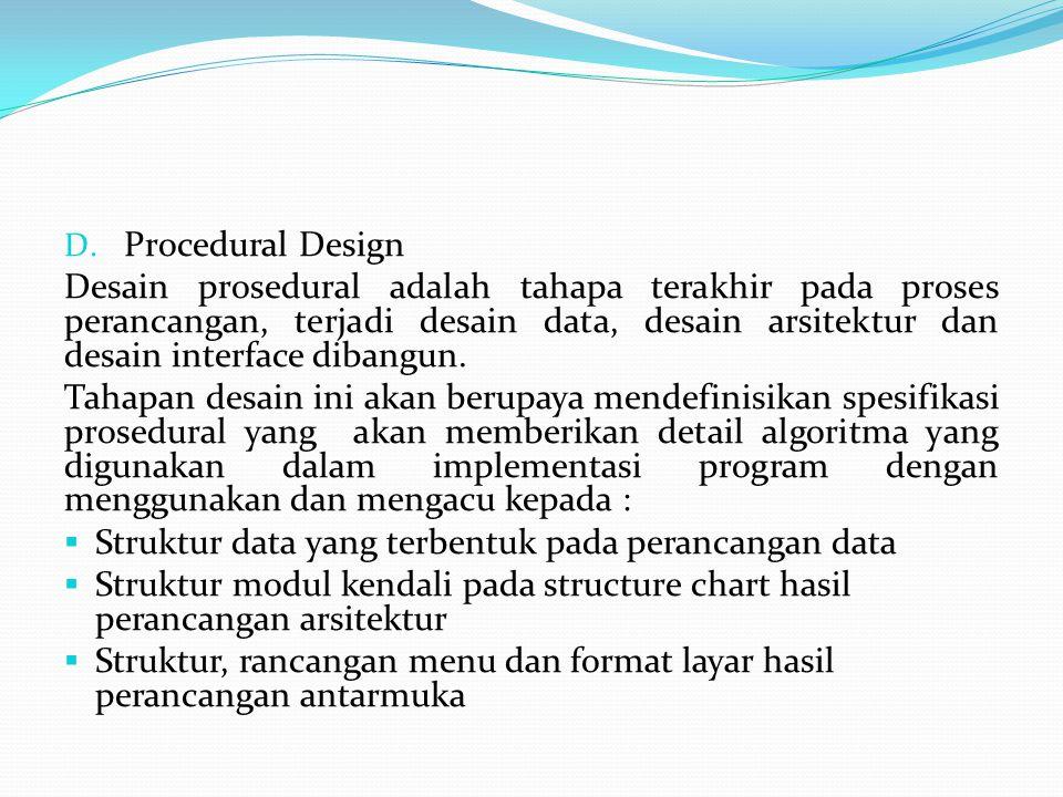 D. Procedural Design Desain prosedural adalah tahapa terakhir pada proses perancangan, terjadi desain data, desain arsitektur dan desain interface dib