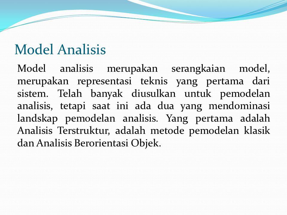 Model Analisis Model analisis merupakan serangkaian model, merupakan representasi teknis yang pertama dari sistem.