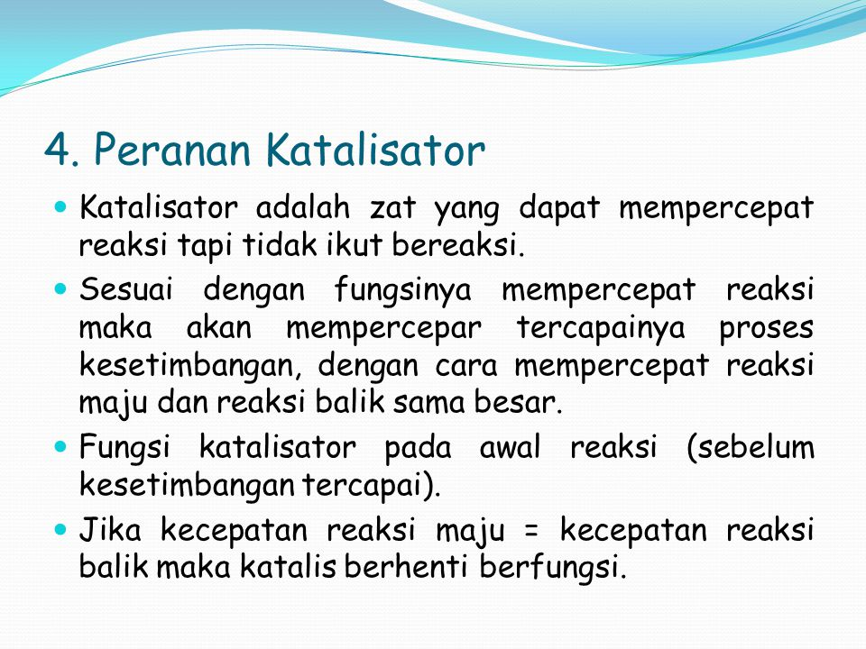4. Peranan Katalisator Katalisator adalah zat yang dapat mempercepat reaksi tapi tidak ikut bereaksi. Sesuai dengan fungsinya mempercepat reaksi maka