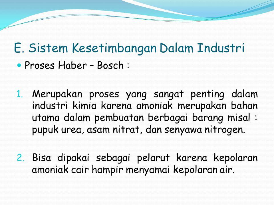 E. Sistem Kesetimbangan Dalam Industri Proses Haber – Bosch : 1. Merupakan proses yang sangat penting dalam industri kimia karena amoniak merupakan ba