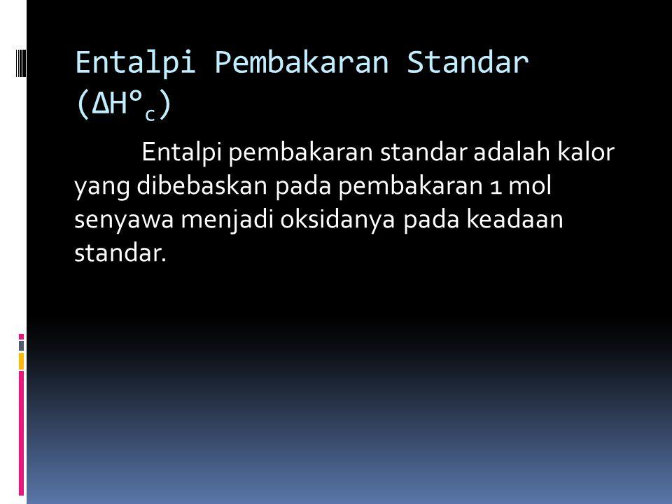Entalpi Pembakaran Standar (ΔH° c ) Entalpi pembakaran standar adalah kalor yang dibebaskan pada pembakaran 1 mol senyawa menjadi oksidanya pada keadaan standar.