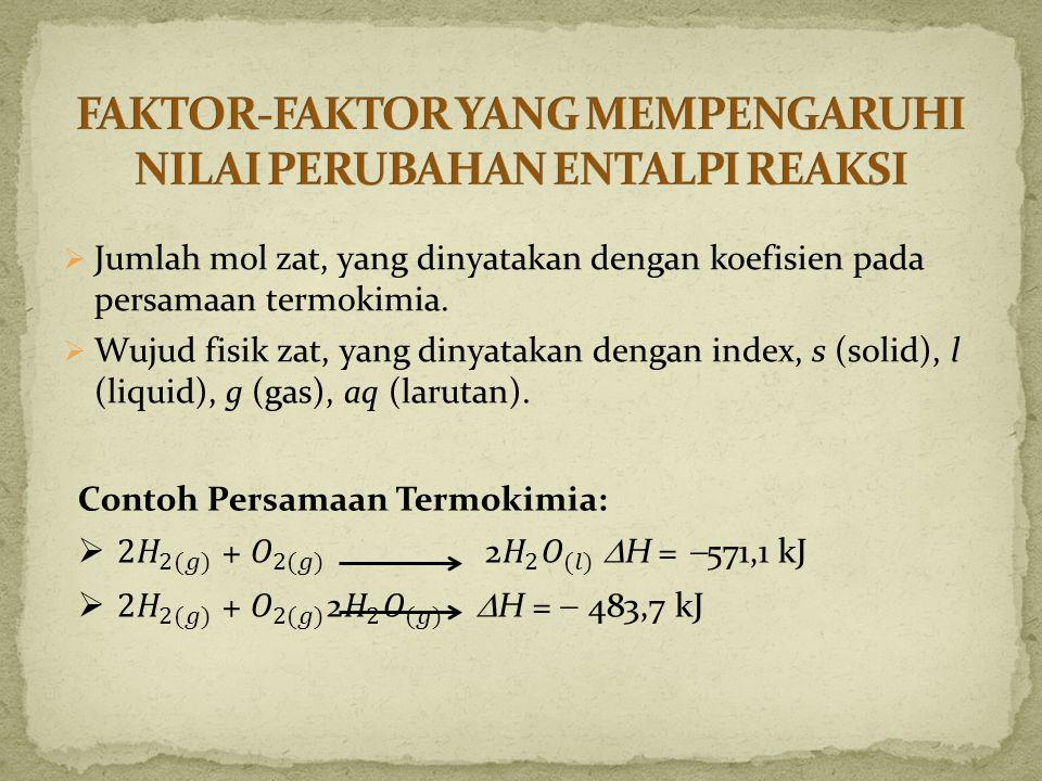  Jumlah mol zat, yang dinyatakan dengan koefisien pada persamaan termokimia.  Wujud fisik zat, yang dinyatakan dengan index, s (solid), l (liquid),