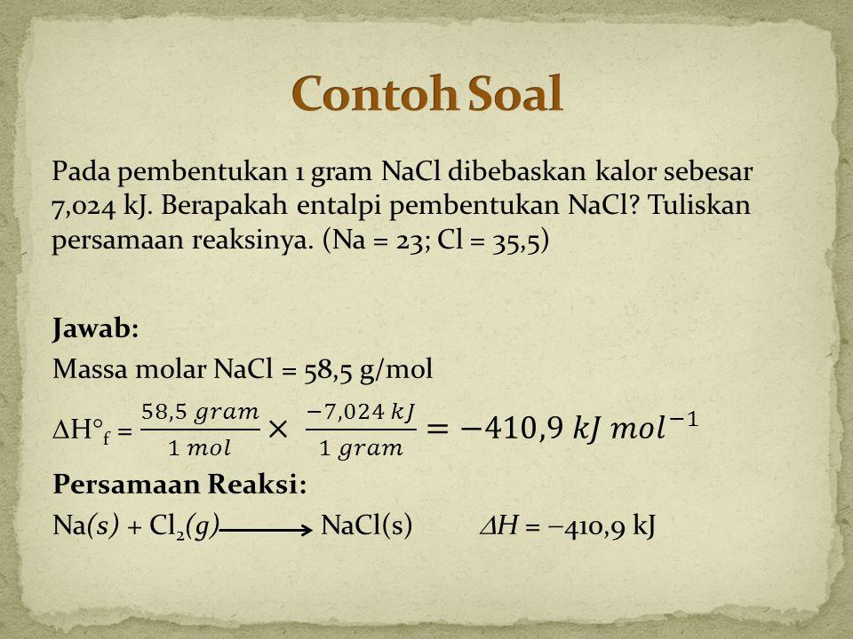 Pada pembentukan 1 gram NaCl dibebaskan kalor sebesar 7,024 kJ. Berapakah entalpi pembentukan NaCl? Tuliskan persamaan reaksinya. (Na = 23; Cl = 35,5)