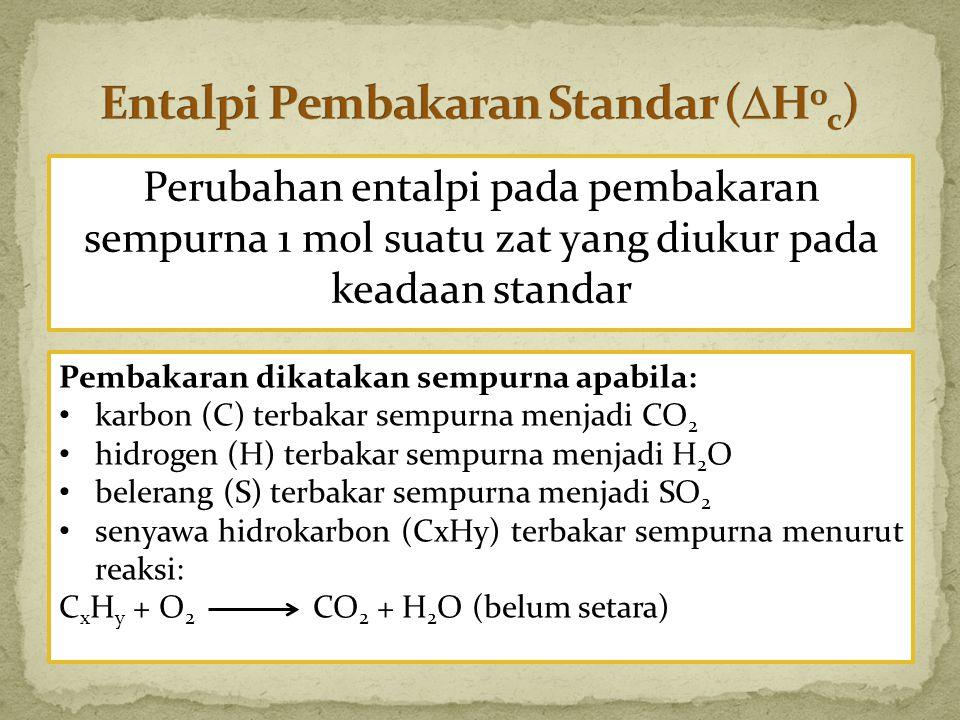 Perubahan entalpi pada pembakaran sempurna 1 mol suatu zat yang diukur pada keadaan standar Pembakaran dikatakan sempurna apabila: karbon (C) terbakar