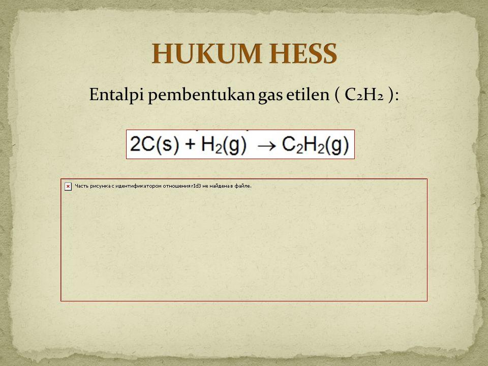 Entalpi pembentukan gas etilen ( C 2 H 2 ):