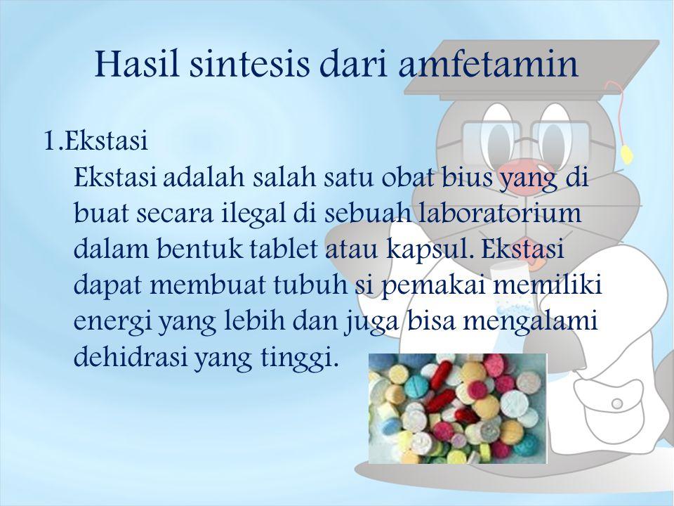 Hasil sintesis dari amfetamin 1.Ekstasi Ekstasi adalah salah satu obat bius yang di buat secara ilegal di sebuah laboratorium dalam bentuk tablet atau