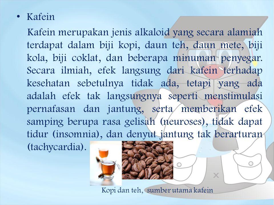Kafein Kafein merupakan jenis alkaloid yang secara alamiah terdapat dalam biji kopi, daun teh, daun mete, biji kola, biji coklat, dan beberapa minuman