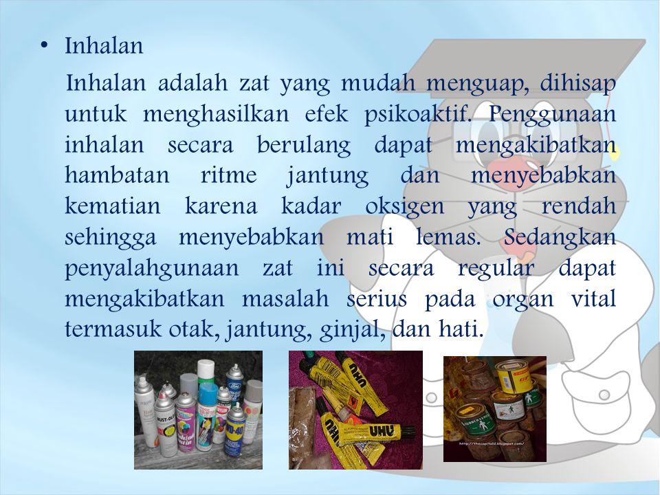 Inhalan Inhalan adalah zat yang mudah menguap, dihisap untuk menghasilkan efek psikoaktif. Penggunaan inhalan secara berulang dapat mengakibatkan hamb