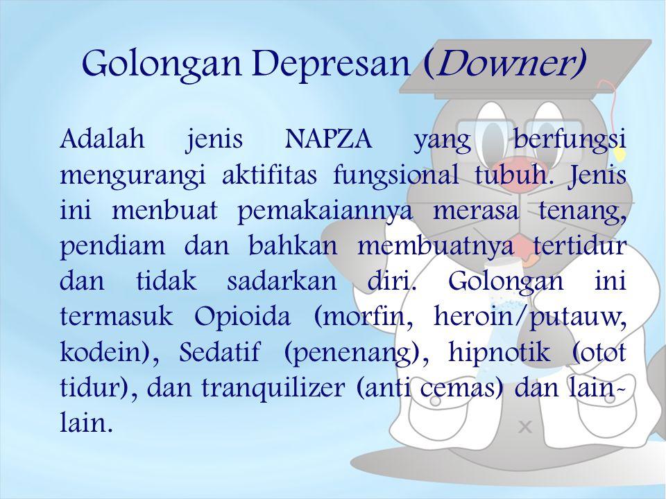 Golongan Depresan (Downer) Adalah jenis NAPZA yang berfungsi mengurangi aktifitas fungsional tubuh. Jenis ini menbuat pemakaiannya merasa tenang, pend