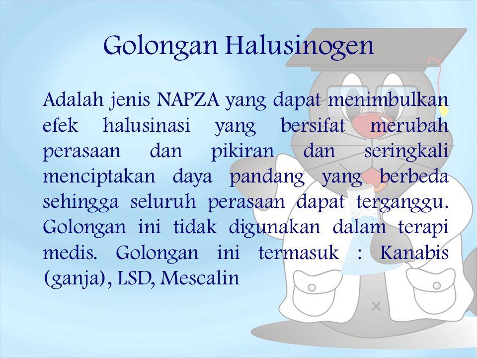 Golongan Halusinogen Adalah jenis NAPZA yang dapat menimbulkan efek halusinasi yang bersifat merubah perasaan dan pikiran dan seringkali menciptakan d
