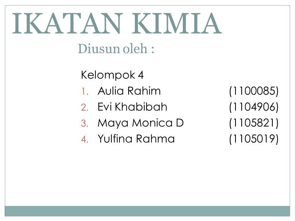 IKATAN KIMIA Diusun oleh : Kelompok 4 1. Aulia Rahim (1100085) 2. Evi Khabibah (1104906) 3. Maya Monica D (1105821) 4. Yulfina Rahma (1105019)