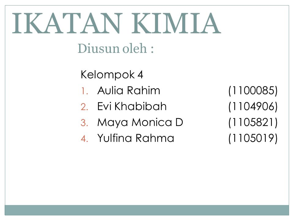 IKATAN KIMIA Diusun oleh : Kelompok 4 1.Aulia Rahim (1100085) 2.