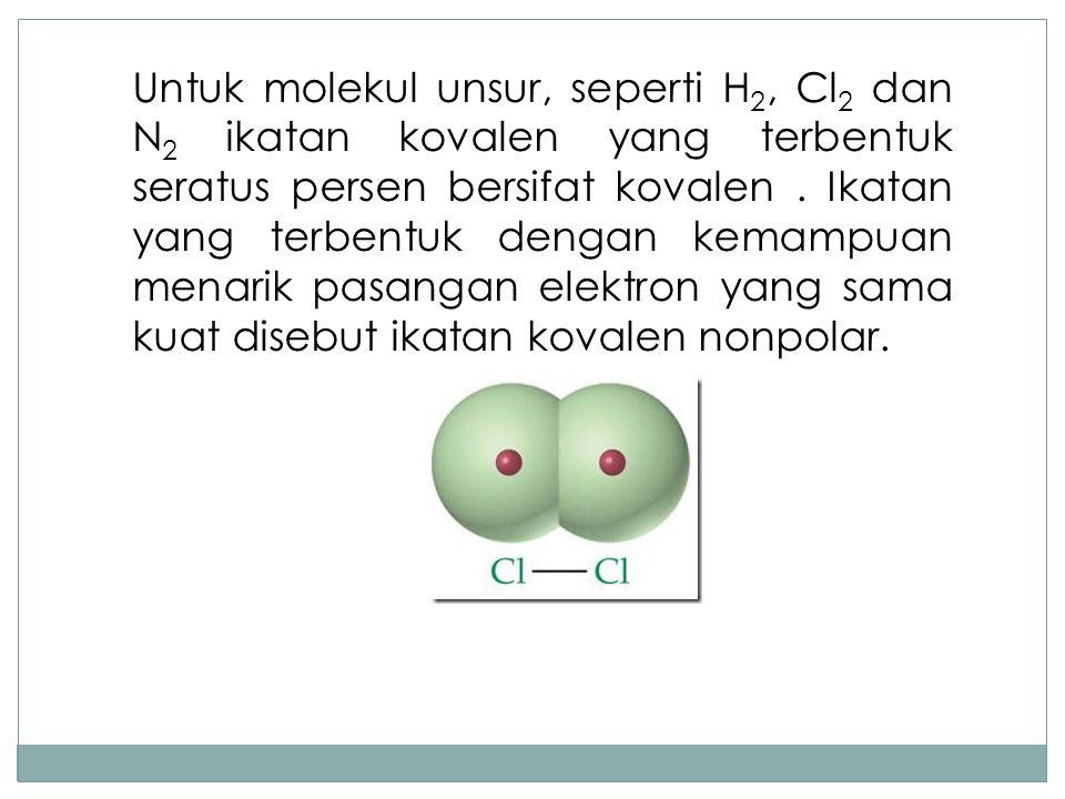 Untuk molekul unsur, seperti H 2, Cl 2 dan N 2 ikatan kovalen yang terbentuk seratus persen bersifat kovalen. Ikatan yang terbentuk dengan kemampuan m