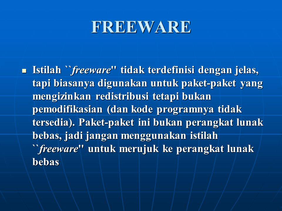 FREEWARE Istilah ``freeware'' tidak terdefinisi dengan jelas, tapi biasanya digunakan untuk paket-paket yang mengizinkan redistribusi tetapi bukan pem